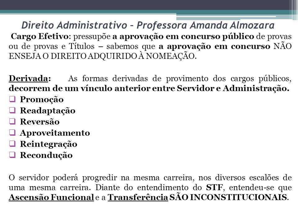 Direito Administrativo – Professora Amanda Almozara Cargo Efetivo: pressupõe a aprovação em concurso público de provas ou de provas e Títulos – sabemo