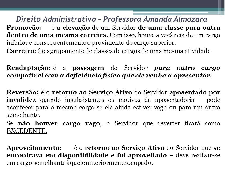 Direito Administrativo – Professora Amanda Almozara Promoção:é a elevação de um Servidor de uma classe para outra dentro de uma mesma carreira. Com is