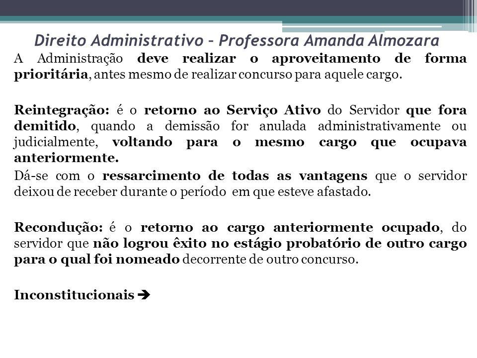 Direito Administrativo – Professora Amanda Almozara A Administração deve realizar o aproveitamento de forma prioritária, antes mesmo de realizar concu