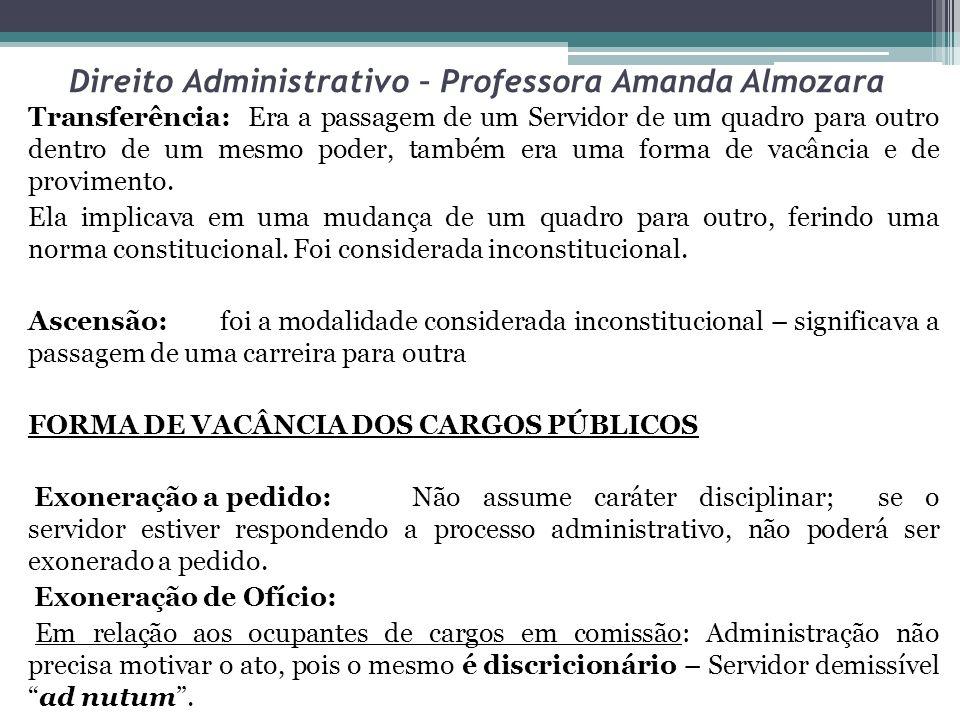 Direito Administrativo – Professora Amanda Almozara Transferência: Era a passagem de um Servidor de um quadro para outro dentro de um mesmo poder, tam