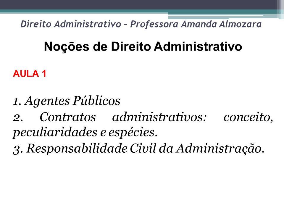 Direito Administrativo – Professora Amanda Almozara Noções de Direito Administrativo AULA 1 1. Agentes Públicos 2. Contratos administrativos: conceito