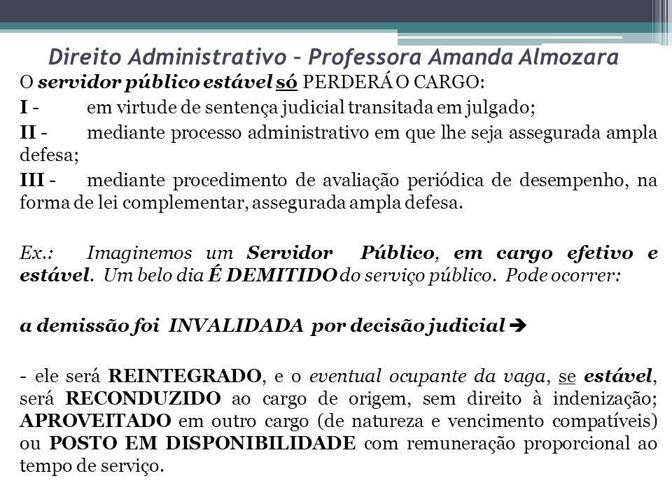 Direito Administrativo – Professora Amanda Almozara O servidor público estável só PERDERÁ O CARGO: I -em virtude de sentença judicial transitada em ju