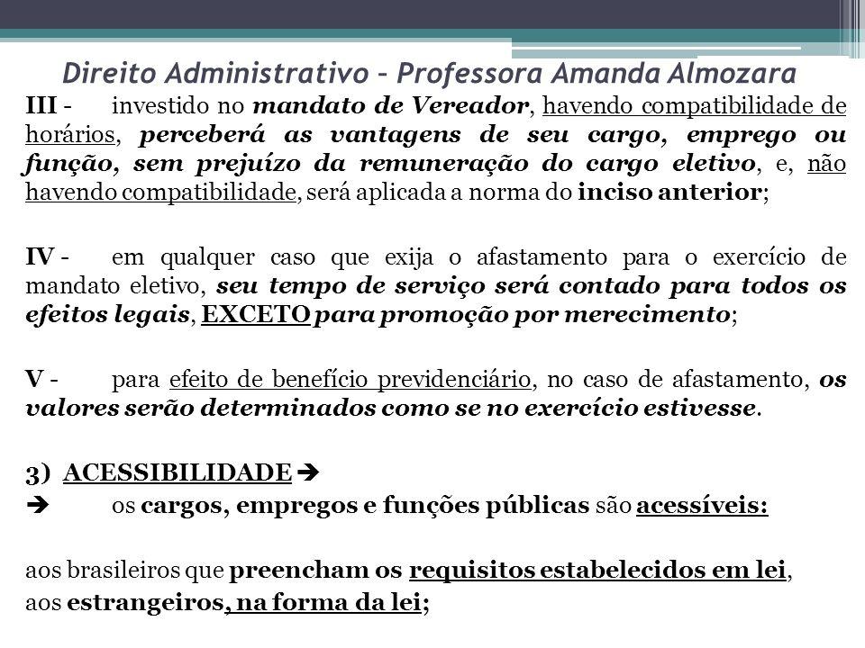 Direito Administrativo – Professora Amanda Almozara III -investido no mandato de Vereador, havendo compatibilidade de horários, perceberá as vantagens