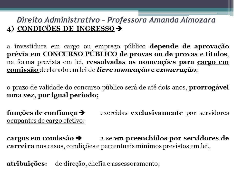 Direito Administrativo – Professora Amanda Almozara 4) CONDIÇÕES DE INGRESSO a investidura em cargo ou emprego público depende de aprovação prévia em