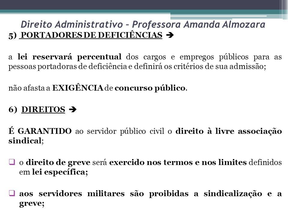 Direito Administrativo – Professora Amanda Almozara 5) PORTADORES DE DEFICIÊNCIAS a lei reservará percentual dos cargos e empregos públicos para as pe