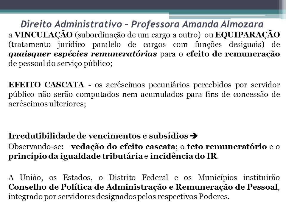 Direito Administrativo – Professora Amanda Almozara a VINCULAÇÃO (subordinação de um cargo a outro) ou EQUIPARAÇÃO (tratamento jurídico paralelo de ca