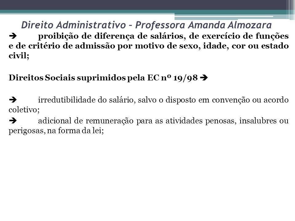 Direito Administrativo – Professora Amanda Almozara proibição de diferença de salários, de exercício de funções e de critério de admissão por motivo d