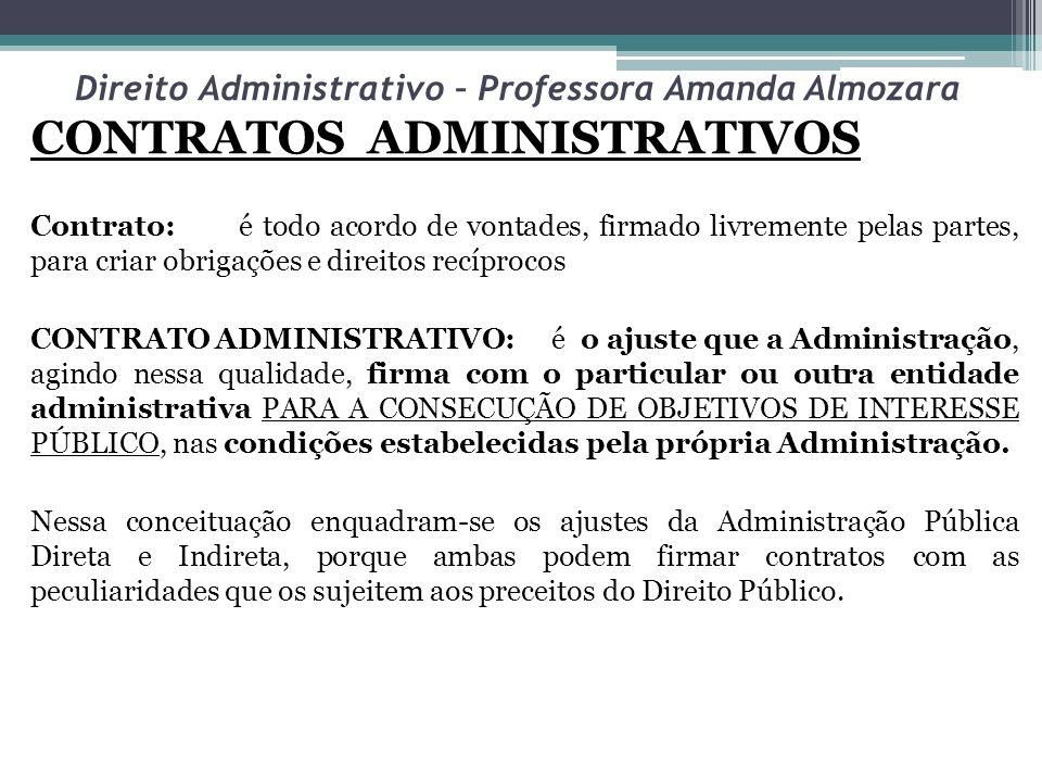 Direito Administrativo – Professora Amanda Almozara CONTRATOS ADMINISTRATIVOS Contrato:é todo acordo de vontades, firmado livremente pelas partes, par