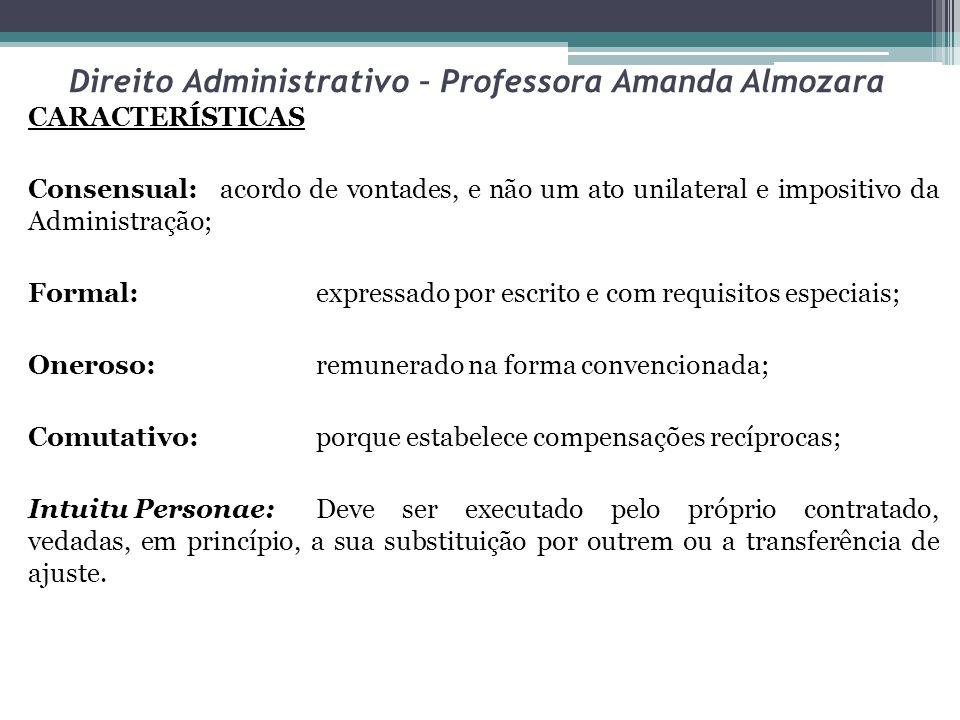 Direito Administrativo – Professora Amanda Almozara CARACTERÍSTICAS Consensual:acordo de vontades, e não um ato unilateral e impositivo da Administraç