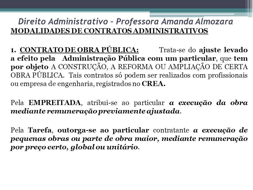 Direito Administrativo – Professora Amanda Almozara MODALIDADES DE CONTRATOS ADMINISTRATIVOS 1. CONTRATO DE OBRA PÚBLICA:Trata-se do ajuste levado a e