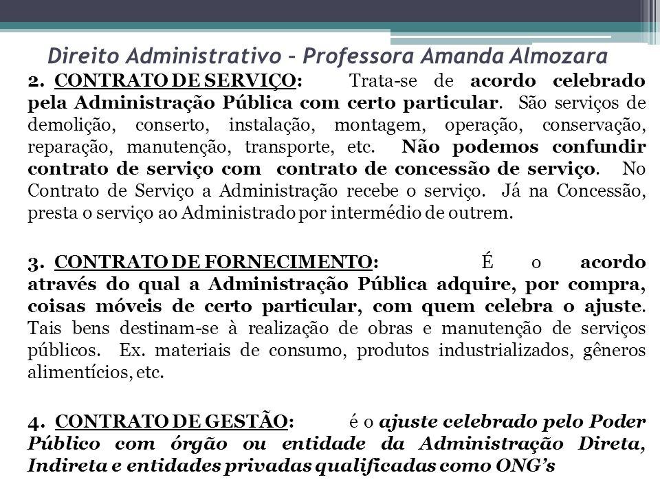 Direito Administrativo – Professora Amanda Almozara 2. CONTRATO DE SERVIÇO:Trata-se de acordo celebrado pela Administração Pública com certo particula
