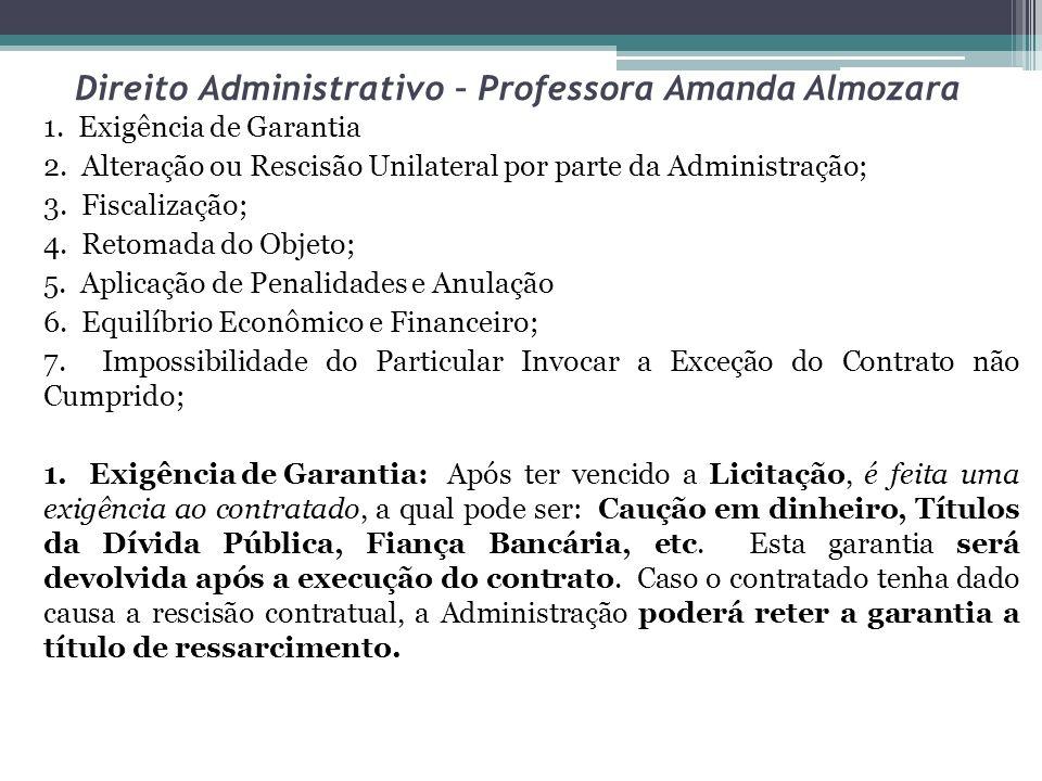 Direito Administrativo – Professora Amanda Almozara 1. Exigência de Garantia 2. Alteração ou Rescisão Unilateral por parte da Administração; 3. Fiscal