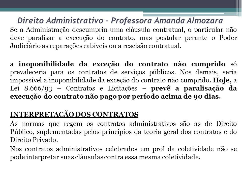 Direito Administrativo – Professora Amanda Almozara Se a Administração descumpriu uma cláusula contratual, o particular não deve paralisar a execução