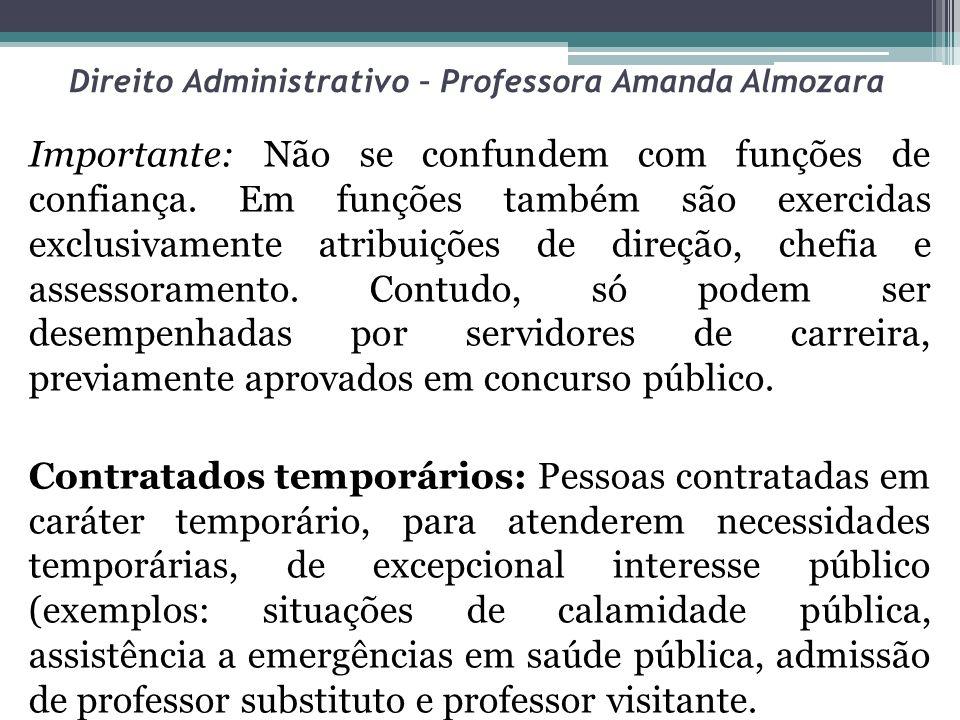 Direito Administrativo – Professora Amanda Almozara Importante: Não se confundem com funções de confiança. Em funções também são exercidas exclusivame