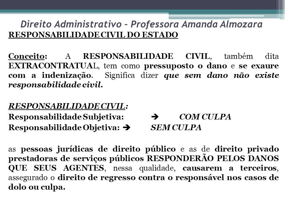 Direito Administrativo – Professora Amanda Almozara RESPONSABILIDADE CIVIL DO ESTADO Conceito:A RESPONSABILIDADE CIVIL, também dita EXTRACONTRATUAL, t