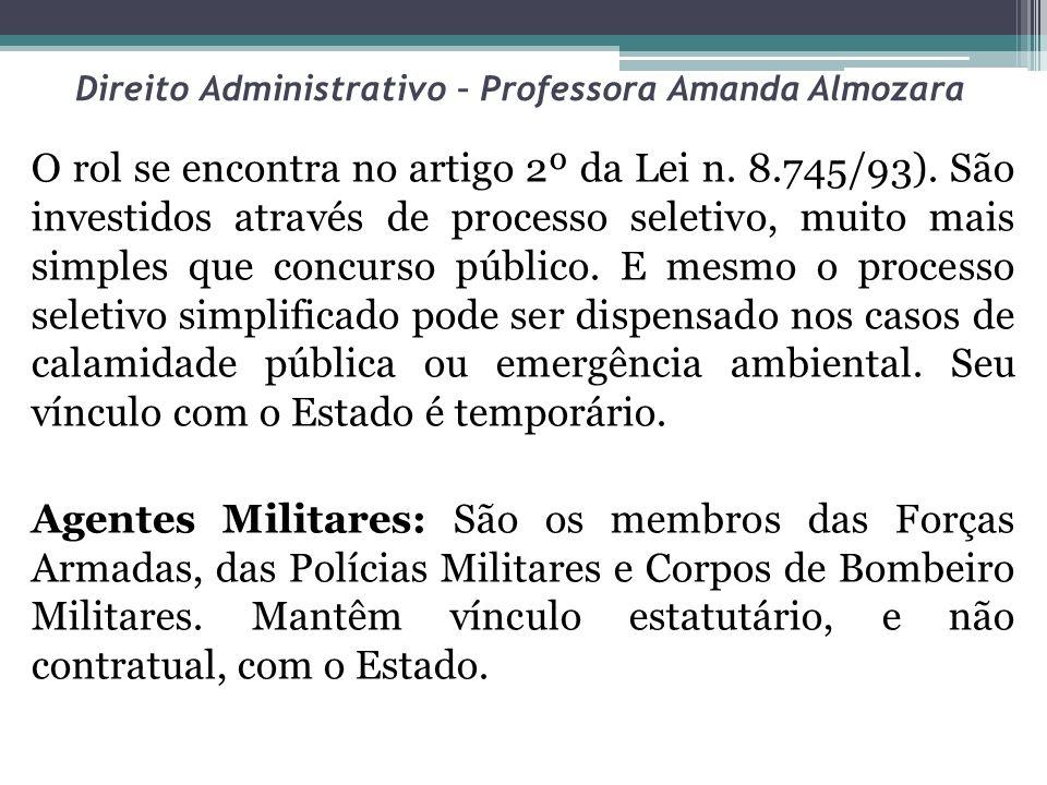 Direito Administrativo – Professora Amanda Almozara O rol se encontra no artigo 2º da Lei n. 8.745/93). São investidos através de processo seletivo, m