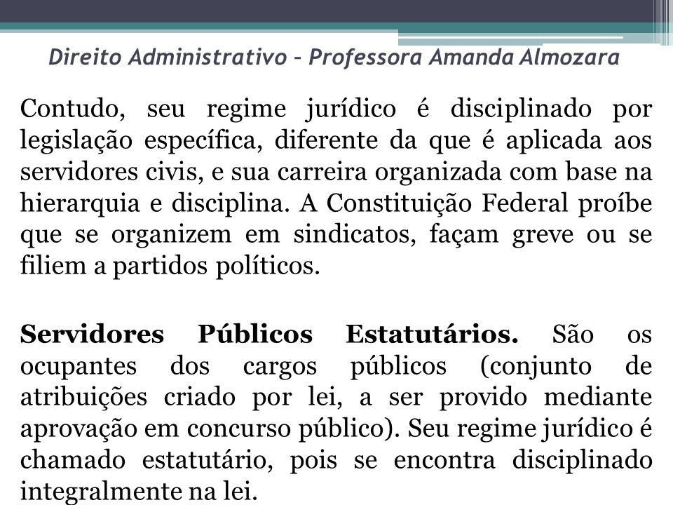 Direito Administrativo – Professora Amanda Almozara Contudo, seu regime jurídico é disciplinado por legislação específica, diferente da que é aplicada