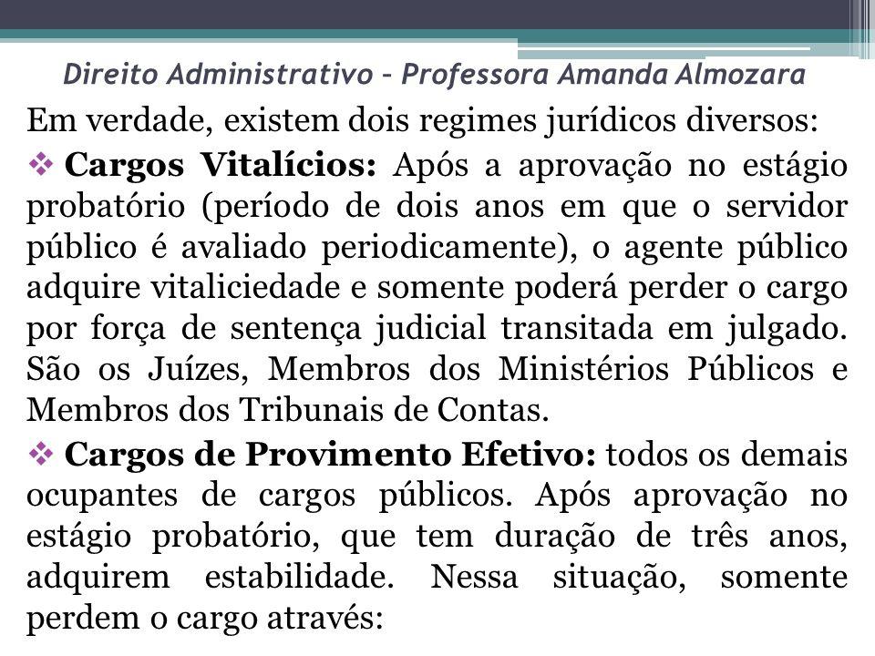 Direito Administrativo – Professora Amanda Almozara Em verdade, existem dois regimes jurídicos diversos: Cargos Vitalícios: Após a aprovação no estági