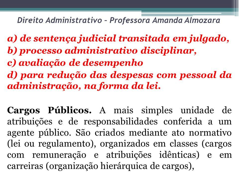 Direito Administrativo – Professora Amanda Almozara a) de sentença judicial transitada em julgado, b) processo administrativo disciplinar, c) avaliaçã