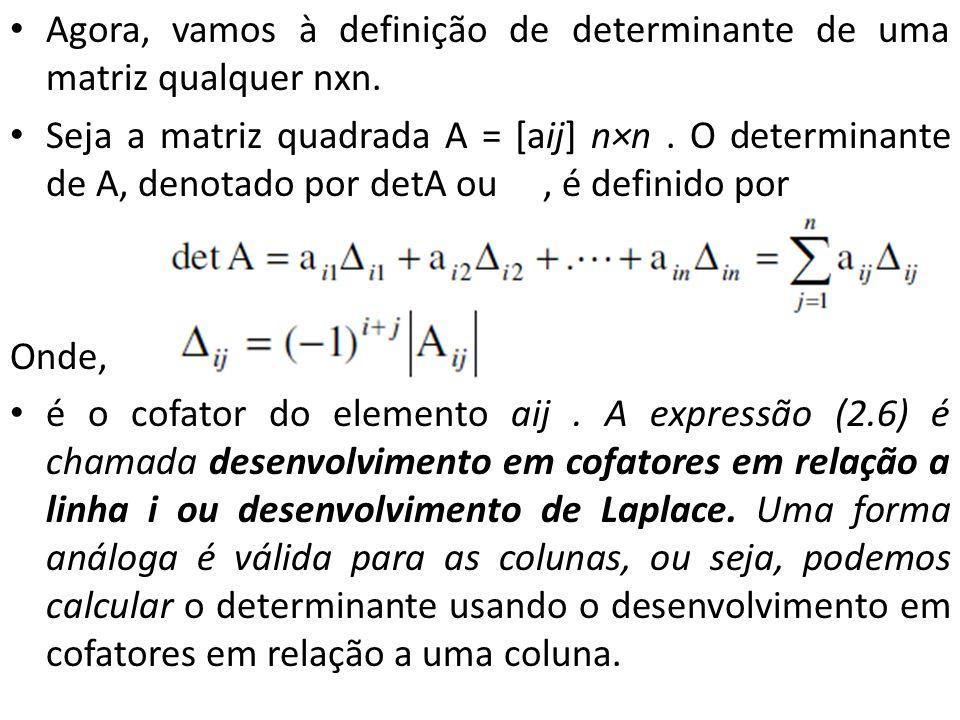Agora, vamos à definição de determinante de uma matriz qualquer nxn. Seja a matriz quadrada A = [aij] n×n. O determinante de A, denotado por detA ou,