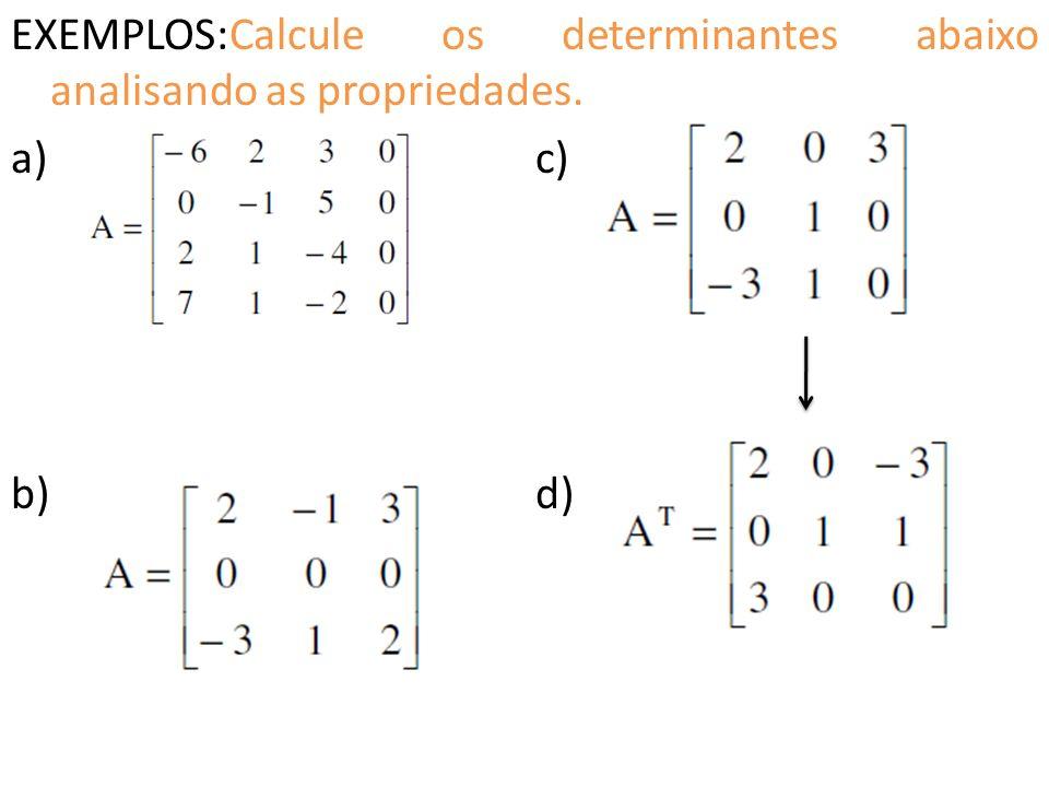 EXEMPLOS:Calcule os determinantes abaixo analisando as propriedades. a) c) b)d)