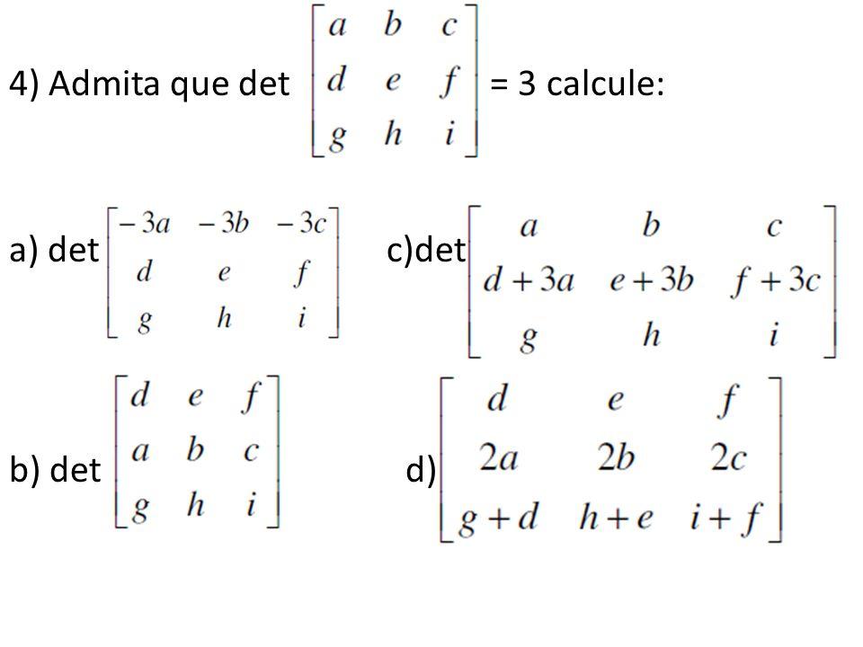 4) Admita que det = 3 calcule: a) det c)det b) det d)det