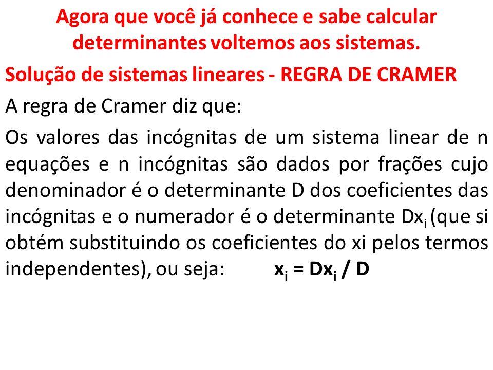 Agora que você já conhece e sabe calcular determinantes voltemos aos sistemas. Solução de sistemas lineares - REGRA DE CRAMER A regra de Cramer diz qu