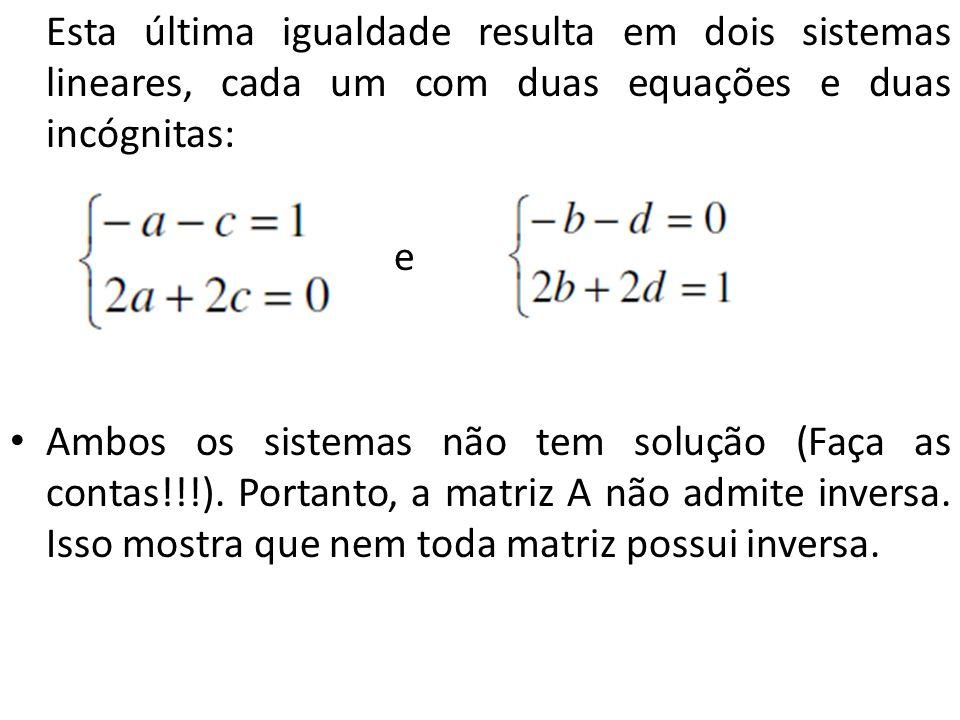 Esta última igualdade resulta em dois sistemas lineares, cada um com duas equações e duas incógnitas: e Ambos os sistemas não tem solução (Faça as con