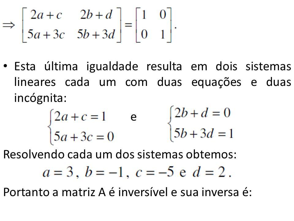 Esta última igualdade resulta em dois sistemas lineares cada um com duas equações e duas incógnita: e Resolvendo cada um dos sistemas obtemos: Portant