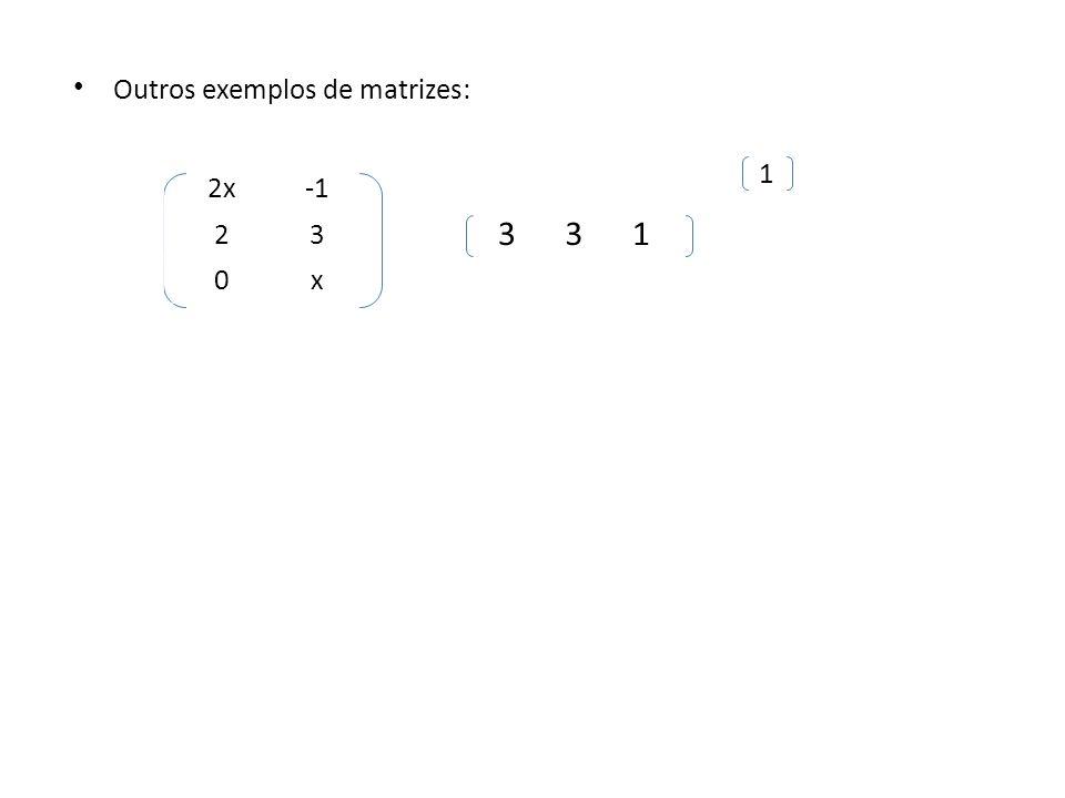 Outros exemplos de matrizes: 1 2x 23 0x 331