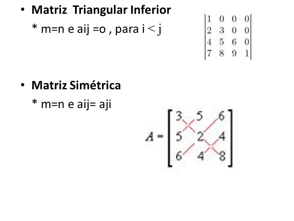 Matriz Triangular Inferior * m=n e aij =o, para i < j Matriz Simétrica * m=n e aij= aji