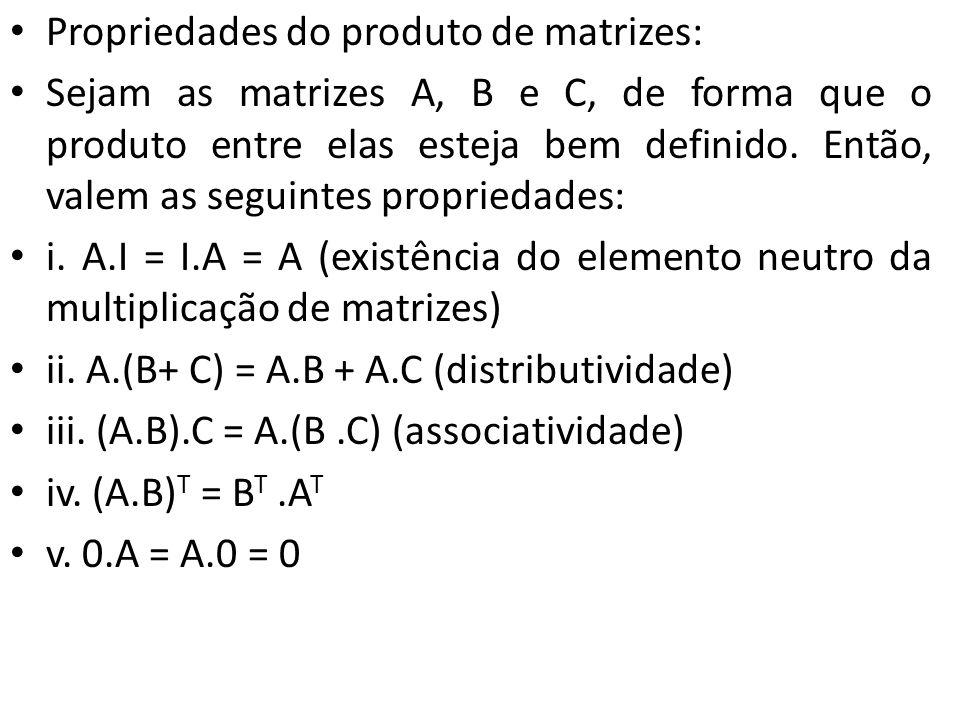 Propriedades do produto de matrizes: Sejam as matrizes A, B e C, de forma que o produto entre elas esteja bem definido. Então, valem as seguintes prop