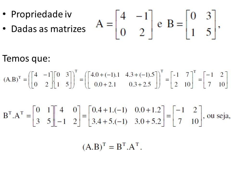 Propriedade iv Dadas as matrizes Temos que: