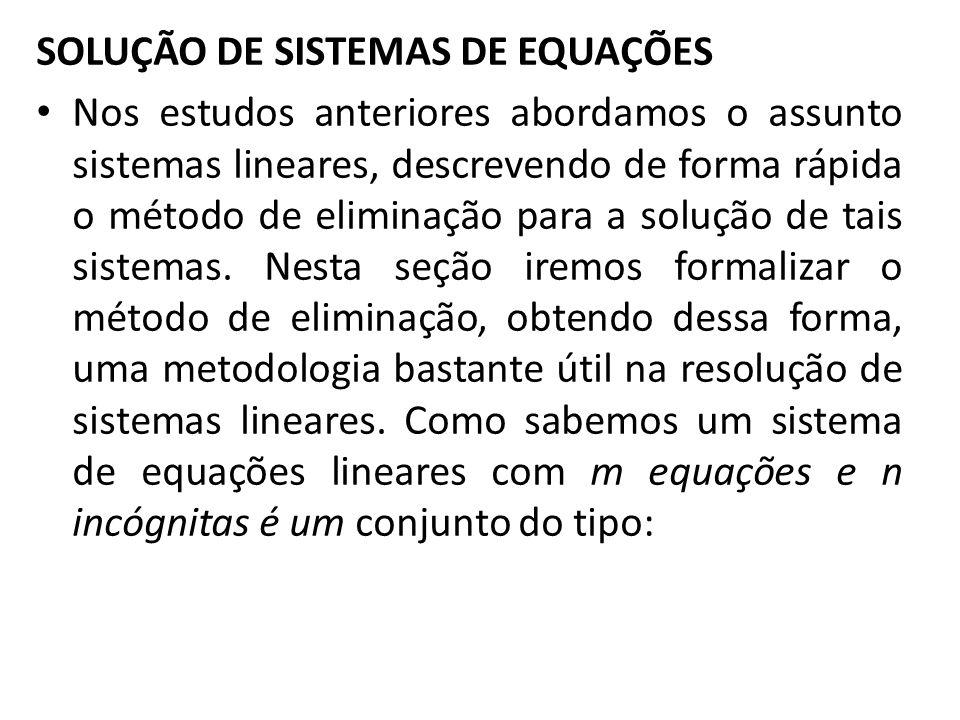 SOLUÇÃO DE SISTEMAS DE EQUAÇÕES Nos estudos anteriores abordamos o assunto sistemas lineares, descrevendo de forma rápida o método de eliminação para