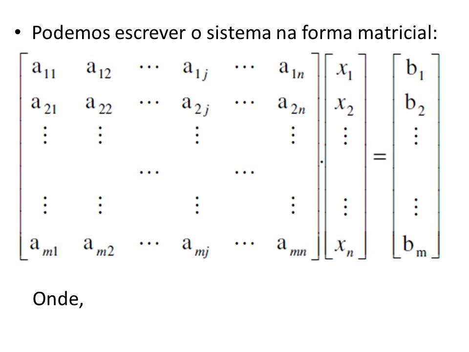 Podemos escrever o sistema na forma matricial: Onde,