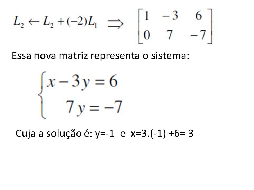 Essa nova matriz representa o sistema: Cuja a solução é: y=-1 e x=3.(-1) +6= 3