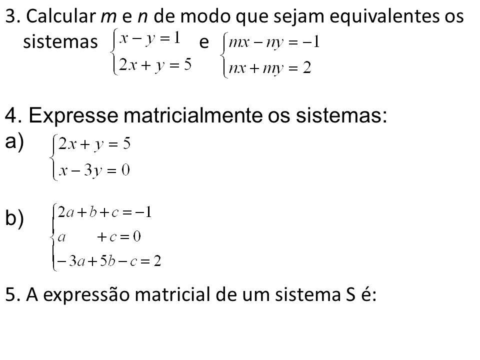 3. Calcular m e n de modo que sejam equivalentes os sistemas e 4. Expresse matricialmente os sistemas: a) b) 5. A expressão matricial de um sistema S