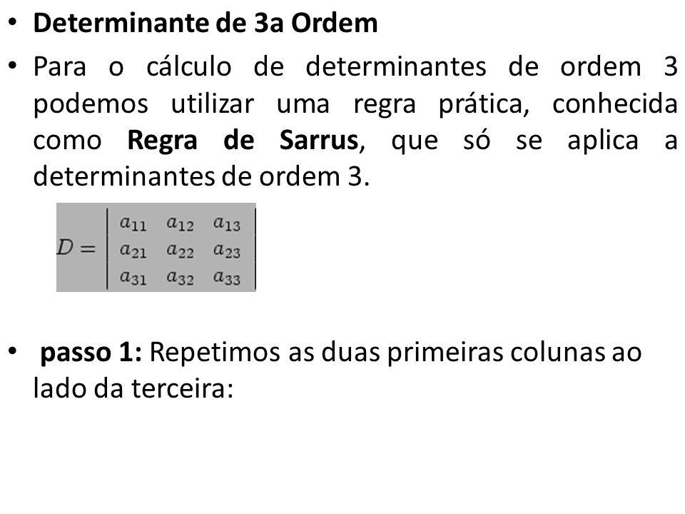 Determinante de 3a Ordem Para o cálculo de determinantes de ordem 3 podemos utilizar uma regra prática, conhecida como Regra de Sarrus, que só se apli