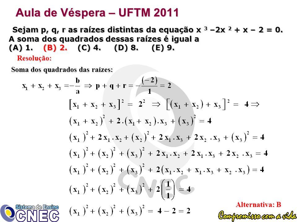 Aula de Véspera – UFTM 2011 Sejam p, q, r as raízes distintas da equação x 3 –2x 2 + x – 2 = 0.