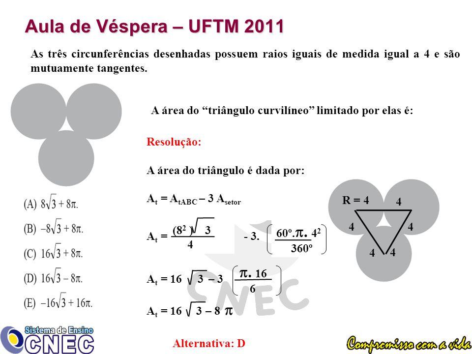 Aula de Véspera – UFTM 2011 As três circunferências desenhadas possuem raios iguais de medida igual a 4 e são mutuamente tangentes.