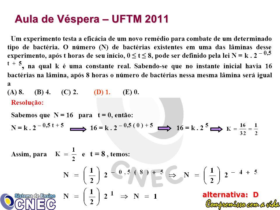 Aula de Véspera – UFTM 2011 Um experimento testa a eficácia de um novo remédio para combate de um determinado tipo de bactéria.
