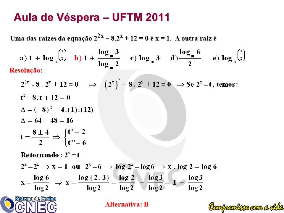 Aula de Véspera – UFTM 2011 Uma das raízes da equação 2 2x – 8.2 x + 12 = 0 é x = 1.