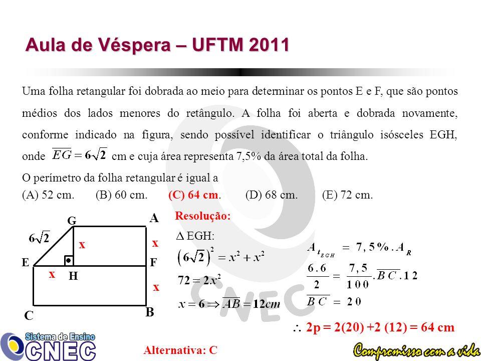Aula de Véspera – UFTM 2011 Uma folha retangular foi dobrada ao meio para determinar os pontos E e F, que são pontos médios dos lados menores do retângulo.