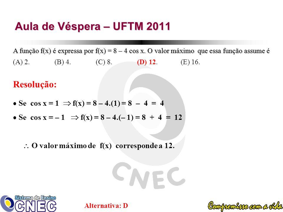 Aula de Véspera – UFTM 2011 A função f(x) é expressa por f(x) = 8 – 4 cos x.