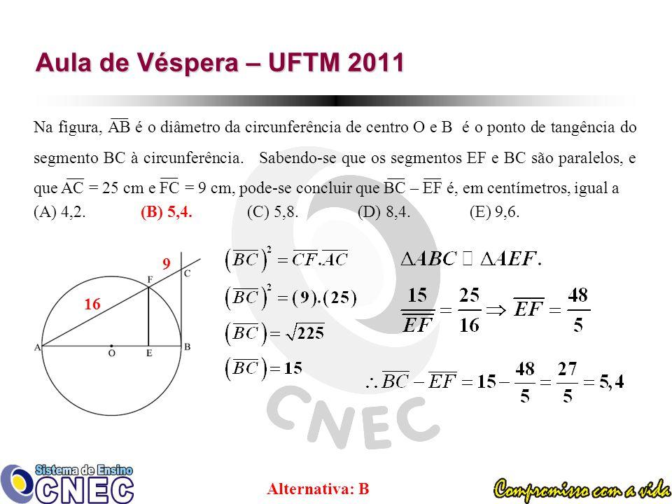 Aula de Véspera – UFTM 2011 Na figura, AB é o diâmetro da circunferência de centro O e B é o ponto de tangência do segmento BC à circunferência.