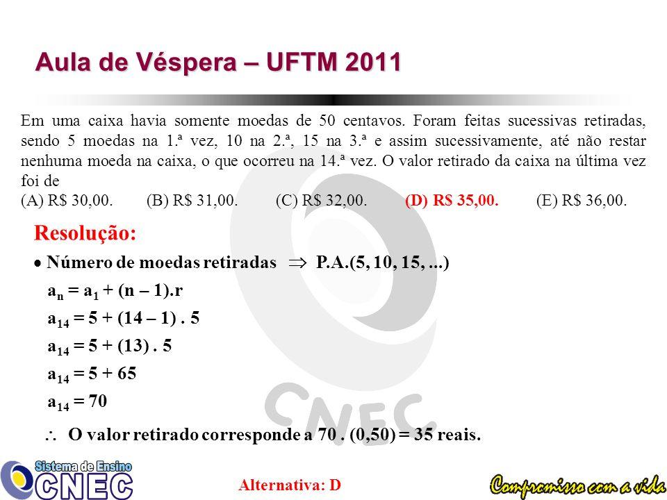 Aula de Véspera – UFTM 2011 Em uma caixa havia somente moedas de 50 centavos.