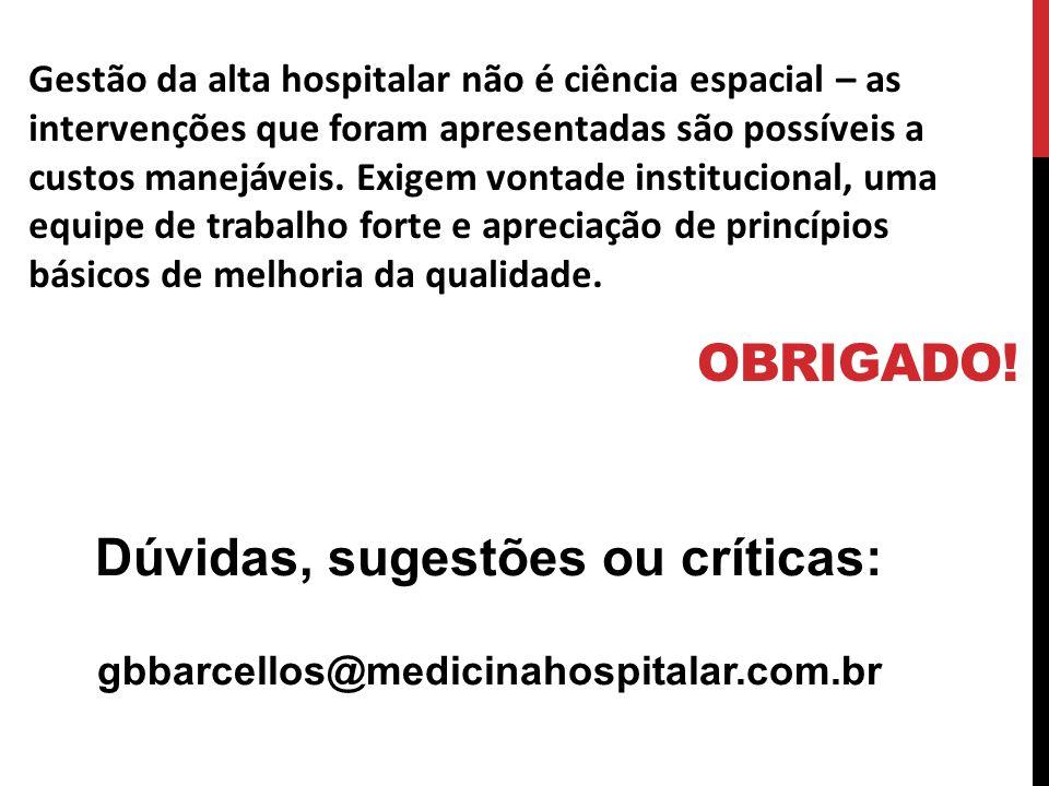 OBRIGADO! Dúvidas, sugestões ou críticas: gbbarcellos@medicinahospitalar.com.br Gestão da alta hospitalar não é ciência espacial – as intervenções que