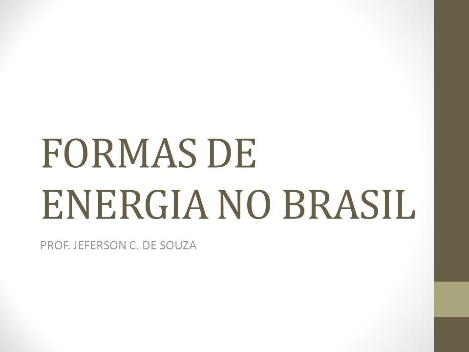 MATRIZ ENERGÉTICA DO BRASIL Fontes modernas -fósseis -hidrelétricas Fontes tradicionais -lenha -carvão vegetal Fontes alternativas -biomassa -eólica -nuclear