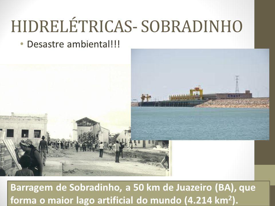 HIDRELÉTRICAS- SOBRADINHO Desastre ambiental!!! Cidade de Casa Nova (BA), Região inundada!!! Barragem de Sobradinho, a 50 km de Juazeiro (BA), que for