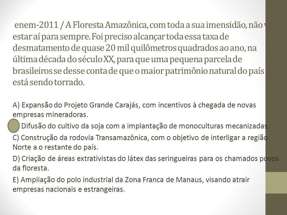 enem-2011 / A Floresta Amazônica, com toda a sua imensidão, não vai estar aí para sempre. Foi preciso alcançar toda essa taxa de desmatamento de quase